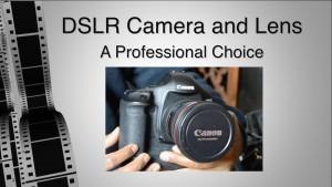DSLR Camera & Lens - a Professionals choice