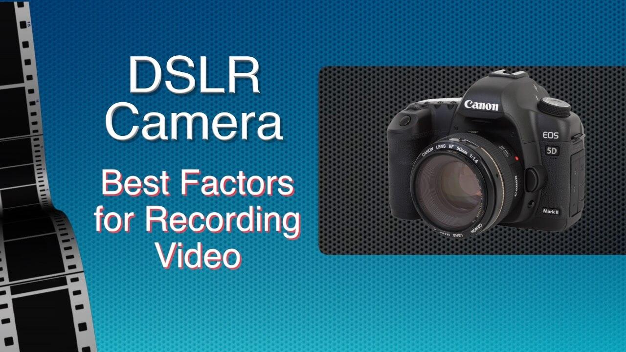 DSLR Camera - Best Factors
